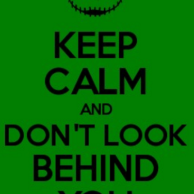 Keepl calm and don't look behind you